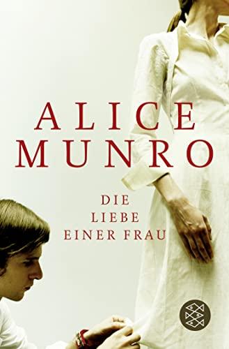 Die Liebe einer Frau: Drei Erzählungen und: Munro, Alice: