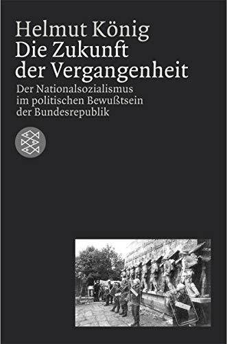 9783596157150: Die Zukunft der Vergangenheit. Der Nationalsozialismus im politischen Bewußtsein der Bundesrepublik