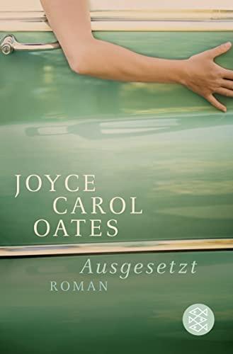 Oates, J: Ausgesetzt: Oates, Joyce Carol