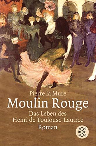 9783596159123: Moulin Rouge: Roman um Henri de Toulouse-Lautrec