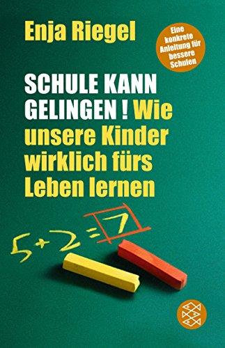 9783596161683: Schule kann gelingen!: Wie unsere Kinder wirklich fürs Leben lernen