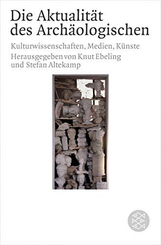 9783596161775: Die Aktualität des Archäologischen in Wissenschaft, Medien und Künsten