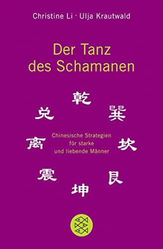 Der Tanz des Schamanen: Chinesische Strategien für starke und liebende Männer - Li, Christine; Krautwald, Ulja