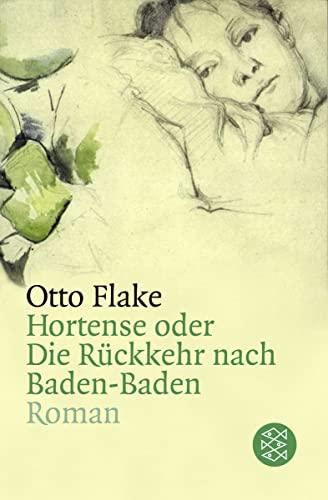 Hortense oder Die Rückkehr nach Baden-Baden: 16635: Flake, Otto