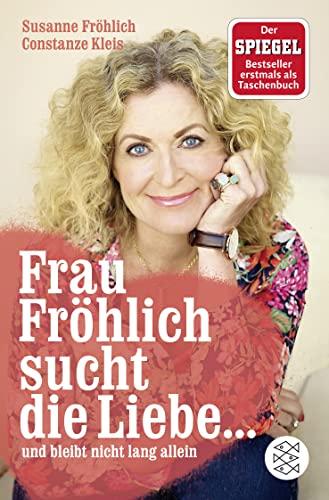 9783596168149: Frau Fröhlich sucht die Liebe ... und bleibt nicht lang allein
