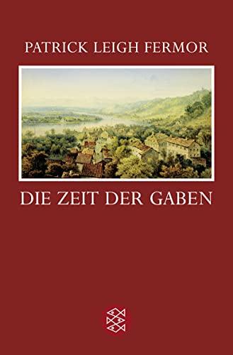 9783596169566: Die Zeit der Gaben: Zu Fuß nach Konstantinopel: Von Hoek van Holland an die mittlere Donau. Der Reise erster Teil
