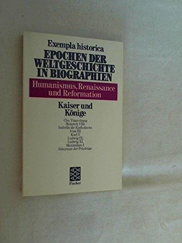 9783596170265: Humanismus, Renaissance und Reformation. Kaiser und Könige. (Exempla historica - Epochen der Weltgeschichte in Biographien Bd. 26)