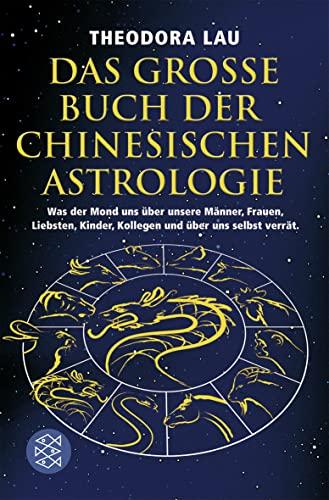 9783596173754: Das gro�e Buch der chinesischen Astrologie: Was der Mond uns �ber unsere M�nner, Frauen, Liebsten, Kinder, Kollegen und �ber uns selbst verr�t