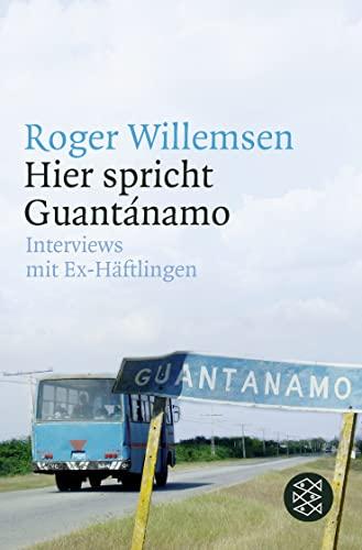 9783596174584: Hier spricht Guantánamo: Roger Willemsen interview mit Ex-Häftlingen