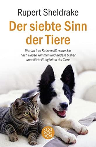 9783596174966: Der siebte Sinn der Tiere: Warum Ihre Katze weiß, wann Sie nach Hause kommen, und andere bisher ungeklärte Fähigkeiten der Tiere