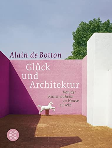 9783596175062: Glück und Architektur: Von der Kunst, daheim zu Hause zu sein
