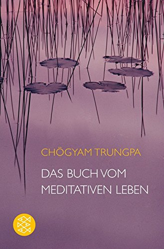 9783596175765: Das Buch vom meditativen Leben: Ein Ratgeber für alle, die Meditation begreifen und ausüben wollen