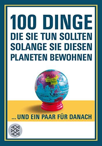 9783596176359: 100 Dinge, die Sie tun sollten, solange Sie diesen Planeten bewohnen: ... und ein paar für danach