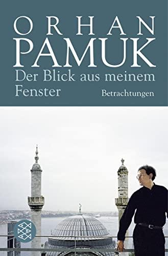 Der Blick aus meinem Fenster: Betrachtungen: Pamuk, Orhan: