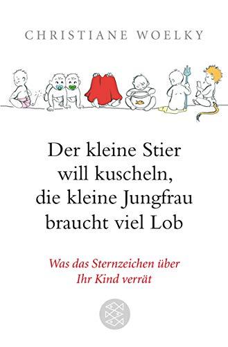 9783596178445: Der kleine Stier will kuscheln, die kleine Jungfrau braucht viel Lob: Was das Sternzeichen uber Ihr Kind verrat