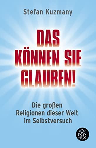 Das können Sie glauben!: Die großen Religionen: Kuzmany, Stefan