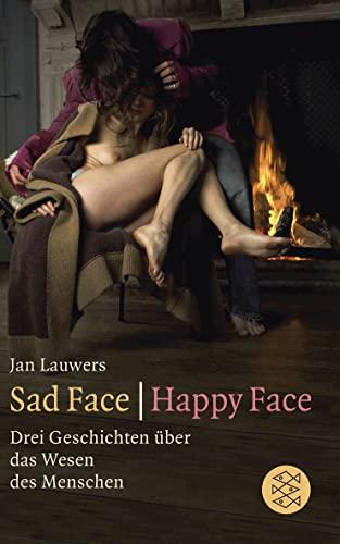 9783596182206: Sad Face / Happy Face: Drei Geschichten über das Wesen des Menschen