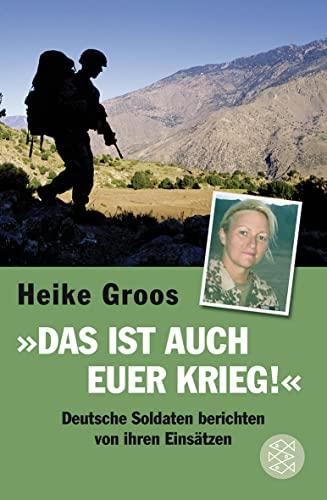 9783596188925: Das ist auch euer Krieg!: Deutsche Soldaten berichten von ihren Einsatzen