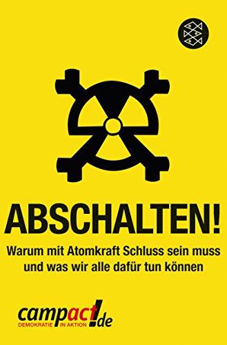9783596189830: Abschalten!: Warum mit Atomkraft Schluss sein muss und was wir alle dafür tun können