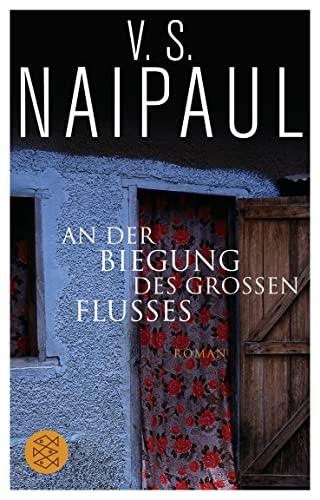 An der Biegung des großen Flusses: Roman: Naipaul, V.S.