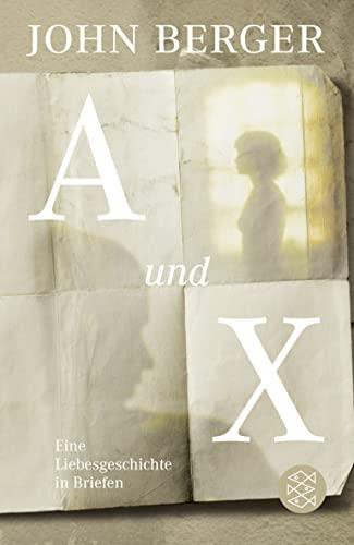 A und X: Eine Liebesgeschichte in Briefen: Berger, John:
