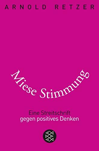 9783596191512: Miese Stimmung: Eine Streitschrift gegen positives Denken