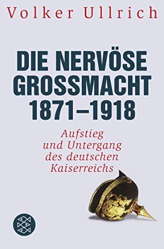9783596197842: Die nervöse Großmacht 1871 - 1918: Aufstieg und Untergang des deutschen Kaiserreichs