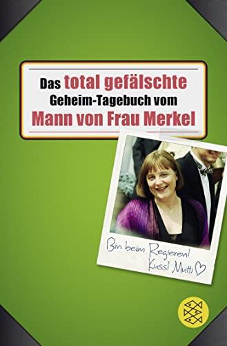 9783596198627: Das total gefälschte Geheim-Tagebuch vom Mann von Frau Merkel