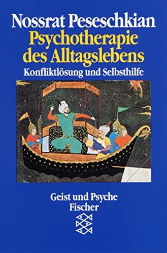 Psychotherapie des Alltagslebens: Konfliktlösung und Selbsthilfe - Peseschkian, Nossrat