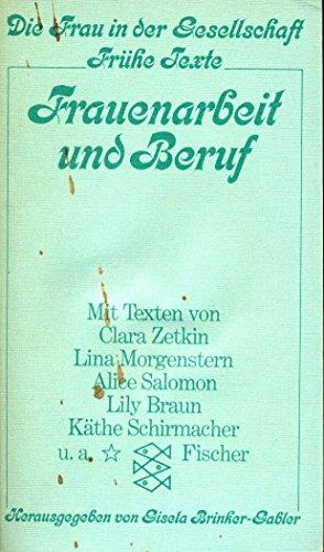 Frauenarbeit und Beruf. mit Beitr. von Lily Braun . Hrsg. u. eingel. von Gisela Brinker-Gabler / Fischer-Taschenbücher ; 2046 : Die Frau in d. Gesellschaft : Frühe Texte - Braun, Lily (Mitarb.) und Gisela (Hrsg.) Brinker-Gabler