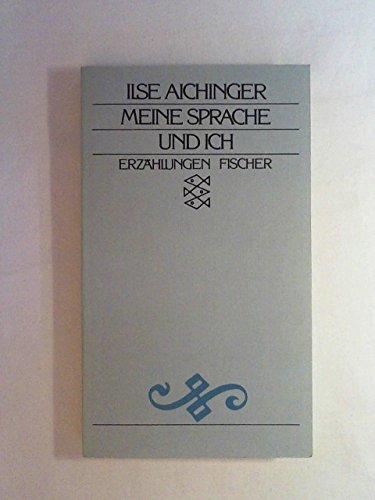 Meine Sprache und ich : Erzählungen. Ilse Aichinger / Fischer ; 2081 - Aichinger, Ilse (Verfasser)