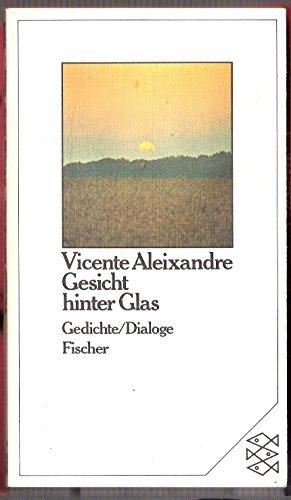 Gesicht hinter Glas. Gedichte/Dialoge: Aleixandre, Vicente