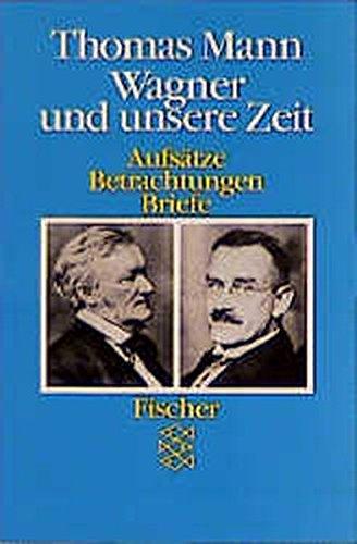 9783596225347: Wagner und unsere Zeit: Aufsätze, Betrachtungen, Briefe (German Edition)
