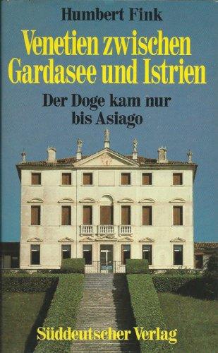 Venetien zwischen Gardasee und Istrien : der: Fink, Humbert: