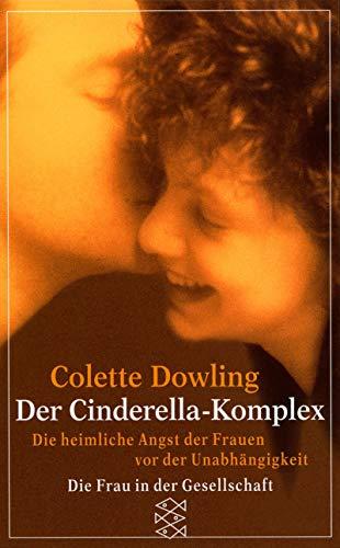 Der Cinderella Komplex. Die heimliche Angst der: Dowling, Colette