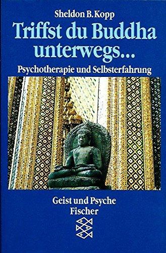 Triffst du Buddha unterwegs . : Psychotherapie: Kopp, Sheldon B.: