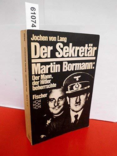 Der Sekretar: Martin Bormann, d. Mann, d.: Lang, Jochen von