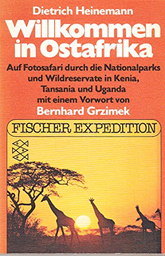 9783596235001: Willkommen in Ostafrika : auf Fotosafari durch d. Nationalparks u. Wildreservate in Kenia, Tansania u. Uganda