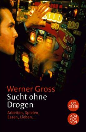 9783596235315: Sucht ohne Drogen: Arbeiten, Spielen, Essen, Lieben (Fischer Sachbuch) (German Edition)