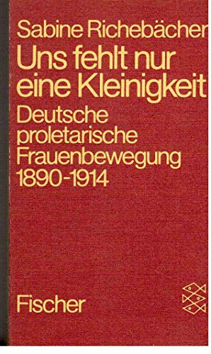 Uns fehlt nur eine Kleinigkeit. Deutsche proletarische Frauenbewegung 1890 - 1914. Mit einer Bibliographie. - (=Fischer Taschenbuch, Band 3724). - Richebächer, Sabine