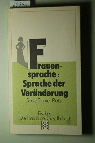 Frauensprache - Sprache der Veränderung. Senta Trömel-Plötz / Fischer ; 3725 : Die Frau in der Gesellschaft - Trömel-Plötz, Senta (Verfasser)