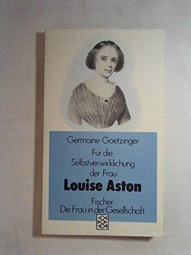 Für die Selbstverwirklichung der Frau: Louise Aston: In Selbstzeugnissen und Dokumenten - Goetzinger, Germaine