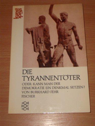 9783596239146: Die Tyrannentöter oder: Kann man der Demokratie ein Denkmal setzen? ( Kunststück).