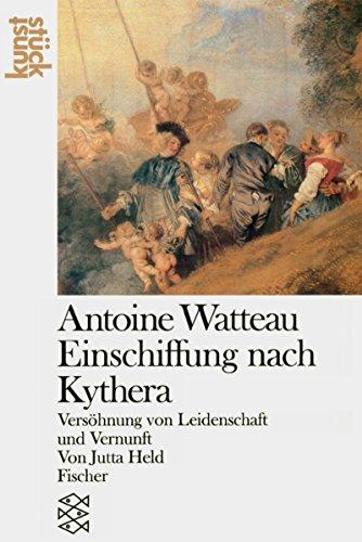 9783596239214: Antoine Watteau: Die Einschiffung nach Kythera: Versöhnung von Leidenschaft und Vernunft. (Kunststück)