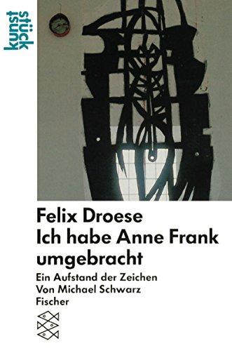 9783596239559: Felix Droese: Ich habe Anne Frank umgebracht: Ein Aufstand der Zeichen. (kunstst�ck)