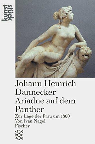 9783596239696: Johann Heinrich Dannecker, Ariadne auf dem Panther: Zur Lage der Frau um 1800 (Kunststuck) (German Edition)