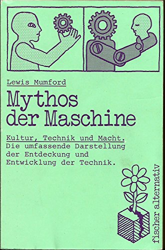 Mythos der Maschine. Kultur, Technik und Macht. (Fischer alternativ).: Lewis Mumford