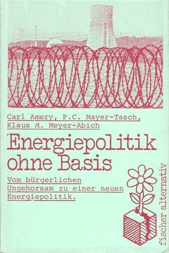 9783596240074: Energiepolitik ohne Basis: Vom burgerl. Ungehorsam zur energiepolit. Wende (Fischer alternativ) (German Edition)