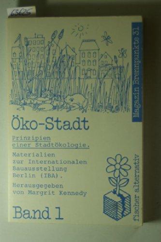 9783596240968: Die Öko-Stadt - Prinzipien einer Stadtökologie - Materialien zur Internationalen Bauausstellung Berlin (IBA) - Band I: BD 1