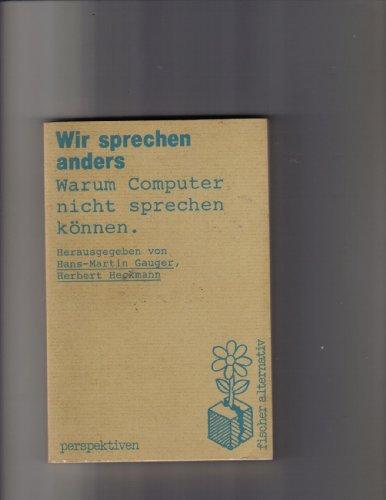 9783596241798: Wir sprechen anders : warum Computer nicht sprechen können: Eine Publikation der Deutschen Akademie für Sprache und Dichtung (Perspektiven) (German Edition)